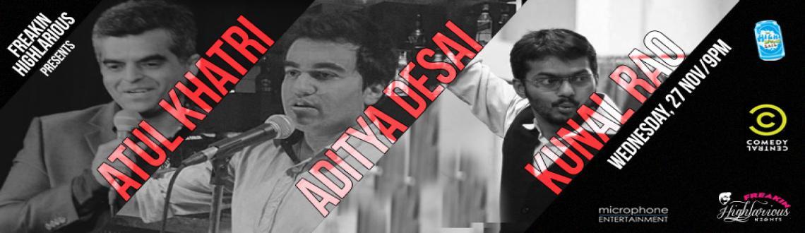 Freakin Highlarious Presents Atul Khatri, Aditya Desai & Kunal Rao