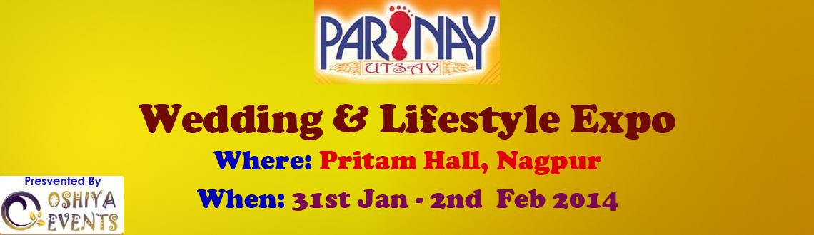 """Book Online Tickets for PARINAY UTSAV - Wedding & Lifestyle Expo, Nagpur. We would like to take the honor of inviting you to Participate in the """"Parinay Utsav –the wedding andLifestyle Expo"""", at Pritam Hall, Nagpur Scheduled from 31st Jan to 2nd Feb. Tapping on the Weddingseason, The Exhibition aims at pr"""