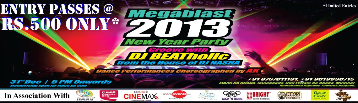 Book Online Tickets for MEGABLAST 13, Mumbai. MEGABLAST 13  MEGABLAST 13 New Year Eve Party in Mumbai is all set to happen at the MACS Da Dhaba Sasunpada. With the stern motive of ensuring that the guests have a memorable time during the New Year's Eve, the organizers have arranged