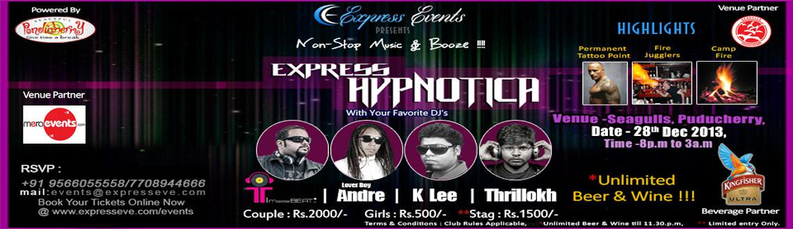 Book Online Tickets for Express Hypnotica, Pondicherr. This is a Pre New Year weekend Event at Pondicherry.....