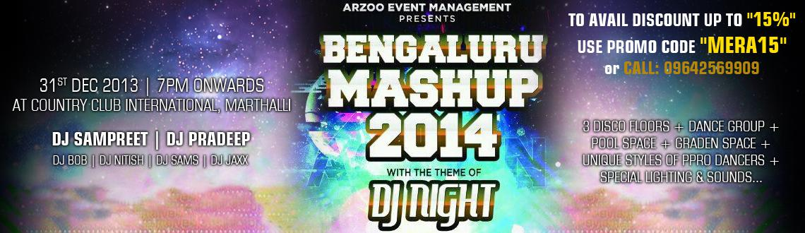 Book Online Tickets for BENGALURU MASH-UP, Bengaluru. BENGALURU MASH UP New Year Party is being organized at the Country Club International with the theme DJ Night New Year 2014, the event would feature several prominent DJs playing the best music to keep the guests hooked on to the two dance floors ava