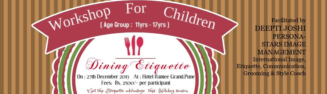 Book Online Tickets for Dinning Entiquette Childrens Workshop, Pune. Catch them young,to keep them longer.Children today are far more aware of their surroundings and their public Image.