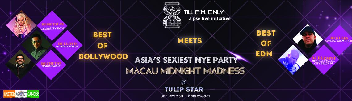 Book Online Tickets for Till am Only - Macau Midnight Madness (M, Mumbai. Macau Midnight Madness New Year's Eve Party in Mumbai is a New Year's Eve Party that is high on energy and activity, so get set to be a part of Asia's sexiest New Year Bash in Mumbai. Organized at the Tulip Star