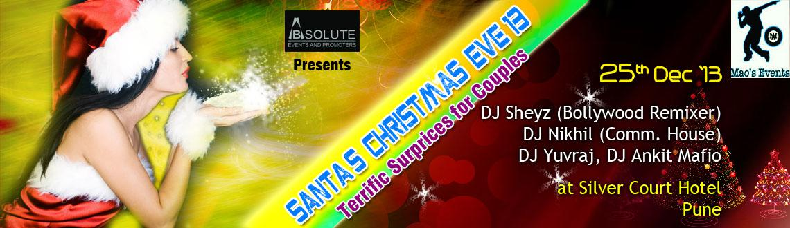 Book Online Tickets for Santa Christmas Eve 13, Pune. It is Christmas in the heart, that puts Christmas in the air, so celebrate this absolute atmosphere with Maos and absolute events and promoter\\\'s Santa\\\'s Christmas eve \\\'13on 25 dec \\\'13 @silver court hotel, next to chamdni chowk, bhugaon, p