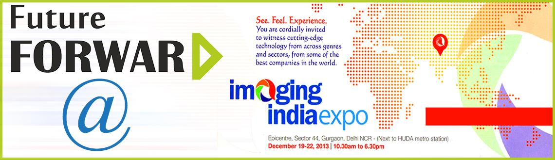 Book Online Tickets for Future Forward Invites you Imaging India, Gurugram. Invites you all to our stalls at Imaging India Expo, where we will unveil,new and exciting initiatives - promising to take imaging to the SKY.Imaging India Expo Epicenter, at Apparel House, Sector 44, Gurgaon, Delhi NCR( Next to HUDA at Metro St