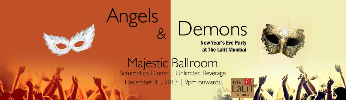 Book Online Tickets for Angels and Demons New Year Party, Mumbai. Gear up for an interesting theme party this New Year's Eve at the Majestic Ballroom at the Lalit Mumbai Hotel. Angels and Demons New Year Party designed to provide an innovative option for ringing in the New Year 2014 to all the guests. 