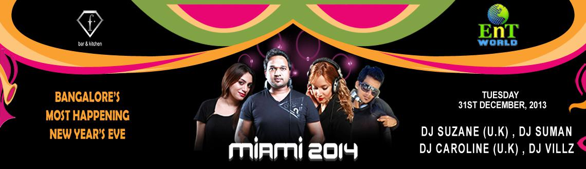 Book Online Tickets for MIAMI 2014, Bengaluru. MIAMI 2014 New Year's Eve Party is being organized at F Bar Kitchen in Bangalore, which is the most happening and sought after New Year's Eve Party in Bangalore. With the best line up of artists and an impressive ambience, the MIAMI 2014