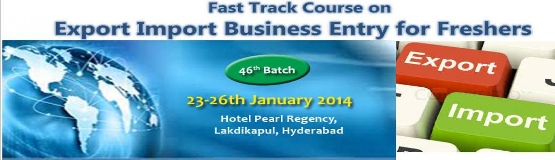 Fast Track Course on Entry to EXPORT-IMPORT Business -from Jan 23-26, 2014 @HYD