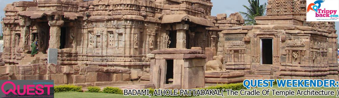 QUEST WEEKENDER: BADAMI, AIHOLE  PATTADAKAL( The Cradle Of Temple Architecture )