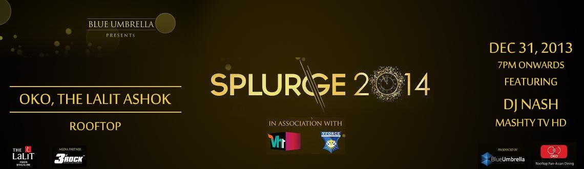 Book Online Tickets for SPLURGE 2014, Bengaluru. This New Year's Eve in Bangalore, the parties are getting bigger and better than ever before as this time it is more about how you party rather than where you party. The SPLURGE2014 New Year Bash Bangalore is being organized by the Blue Umbrell