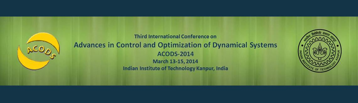 Book Online Tickets for Advances in Control and Optimization of , Kanpur. The aim of third ACODS-2014 is to bring together engineers, scientists and academics working in advanced areas of control and optimization of dynamical systems. The theme of the conference is broad enough to encompass both theory and applications. Ap