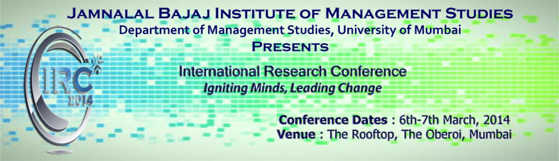 Book Online Tickets for International Research Conference 2014, Mumbai. International Research Conference( IRC) 2014,a flagship event of Jamnalal Bajaj Institute Of Management Studies, is slated to be held from 6th - 7th of March, 2014 at Hotel Trident, Mumbai. It is an endeavor to provide a rendezvous for researchers, t