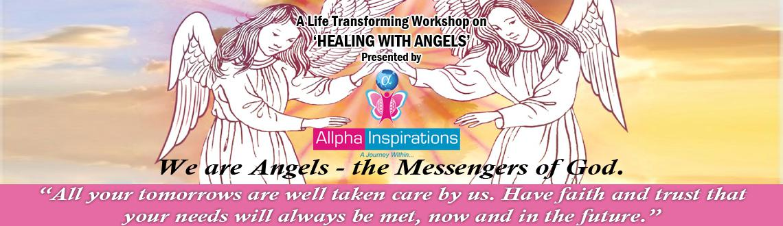 ALLPHA INSPIRATIONS presents A Life Transforming Workshop on HEALING WITH ANGELS
