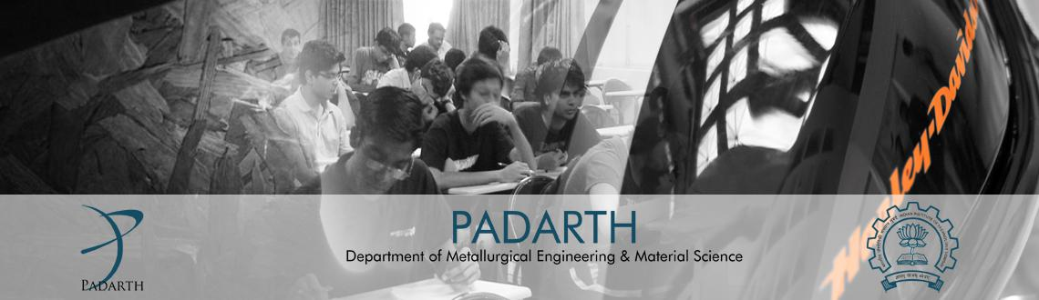 Book Online Tickets for Padarth 2014, Mumbai. Padarth, (Sanskrit Word Meaning Materials) Is The Annual Materials Science Festival Of The Indian Institute Of Technology Bombay Organized By The Department Of Metallurgical Engineering And Materials Science.It Is An Incredible Student Effort Which E