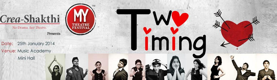 Book Online Tickets for Two Timing, Chennai. About The Festival:In it\\\'s third avatar - MY Theatre Festival - arguably one of India\\\'s biggest under 25 theatre festivals offers a range of performances , workshops and lectures on the craft to interested groups/individuals. Several noteworthy