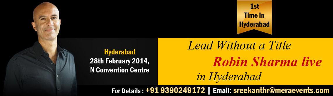 Book Online Tickets for Lead Without A Title - Robin Sharma live, Hyderabad. Robin Sharma Speaks