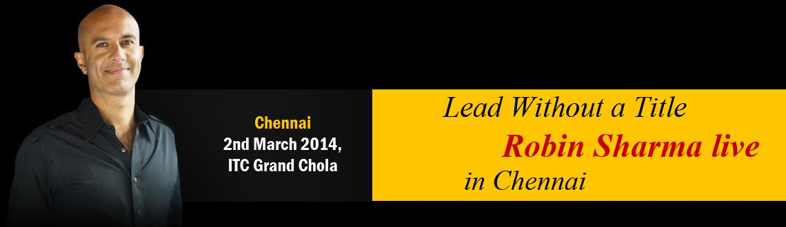 Lead Without A Title - Robin Sharma live in Chennai