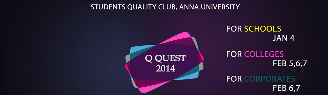 Book Online Tickets for Q Quest 14, Chennai. Q QUEST 2014 is the Fifteenth Edition of the Concourse for Quality based Management Events, organised by AU TVS Centre for Quality Management and Students Quality Club, Anna University, Chennai. The uniqueness of this Quality Festival is to provide t
