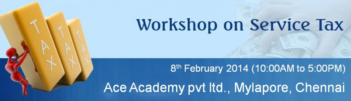 Book Online Tickets for WORKSHOP ON SERVICE TAX, Chennai. Greetings from ACE!