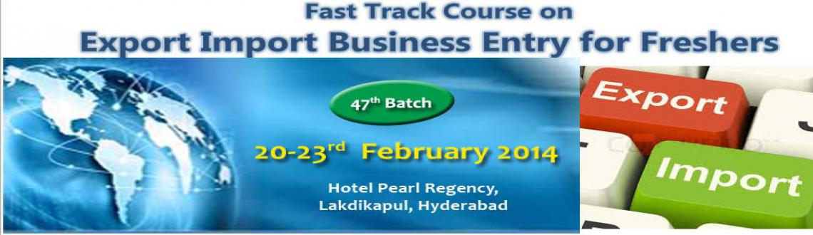 Fast Track Course on Entry to EXPORT-IMPORT Business -from Feb 20-23, 2014 @HYD
