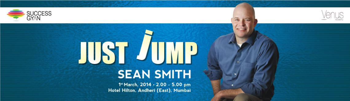 Book Online Tickets for Just Jump Seminar by Sean Smith at Mumba, Mumbai. Seats are numbered and fast selling out. Purchase right away to get the best seats in the auditorium and avoid disappointment