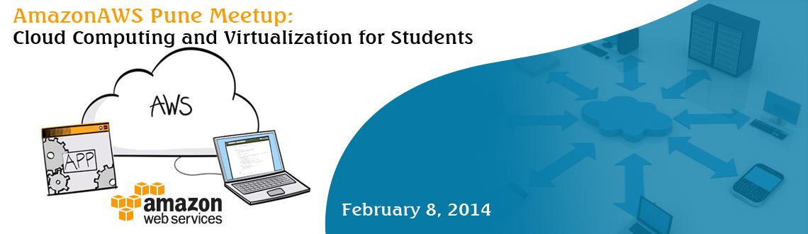 AmazonAWS Pune Meetup: Cloud Computing and Virtualization for Students
