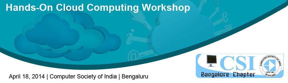 Book Online Tickets for Hands-On Cloud Computing Workshop- April, Bengaluru.      Date :Saturday, 5th April, 2014 Time : 9.30 am to 5.30 pm   HANDS-ON CLOUD COMPUTING WORKSHOP  Venue : Computer Society of India - &nbsp