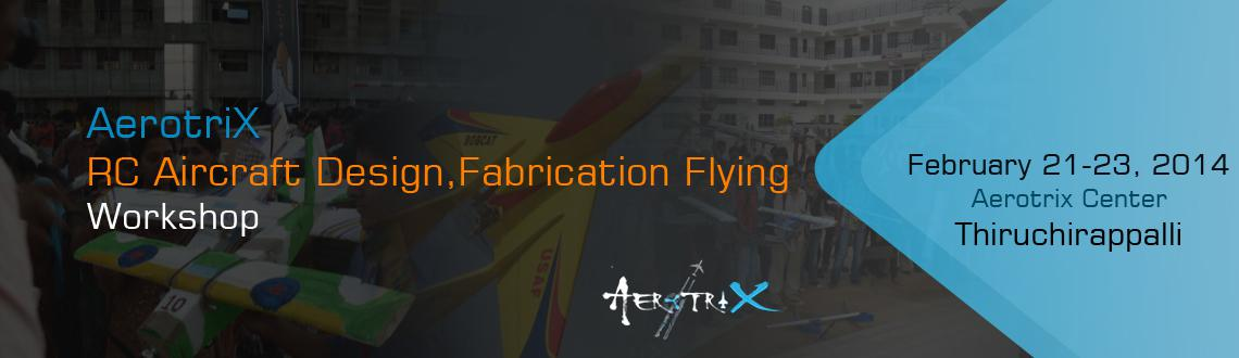 Book Online Tickets for RC Aircraft Design, Fabrication  Flying , Thiruchira. Workshop Details: This workshop by AerotriX gives you an opportunity to understand the theory behind the functioning of aircraft and aircraft design. It makes you innovate by coming up with your own design of mini aircrafts and fabricating them as p