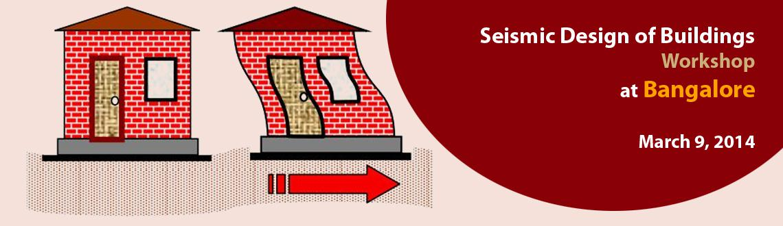 Book Online Tickets for Seismic Design of Buildings Workshop at , Bengaluru. Workshop Structure The workshop has the following modules:  Lecture:Participants would be taught various concepts involved in 'Seismic Design of buildings' and design techniques. Practical session:This session would involv