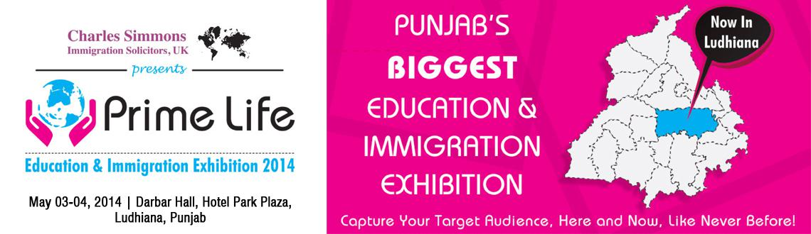 Book Online Tickets for PRIME LIFE EDUCATION  IMMIGRATION EXHIBI, Ludhiana. Prime Exhibitions Pvt. Ltd. is proud to present Prime Life Education & Immigration Exhibition 2014, Punjab's biggest education and immigration exhibition.  Prime Life Education & Immigration Exhibition 2014 is an Education and I