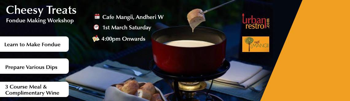 Cheesy Treats - Fondue Making Workshop