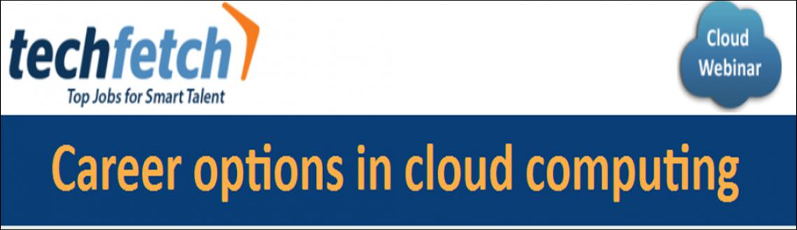 "Book Online Tickets for Open webinar - Career Options in Cloud C, . Cloud Computing emerges as hottest technology skill in Today's IT world. It is essential to stay up-to-date with emerging technologies. Techfetch .com offers webinar on interesting topic ""Career options in cloud computing"" on Feb 13"