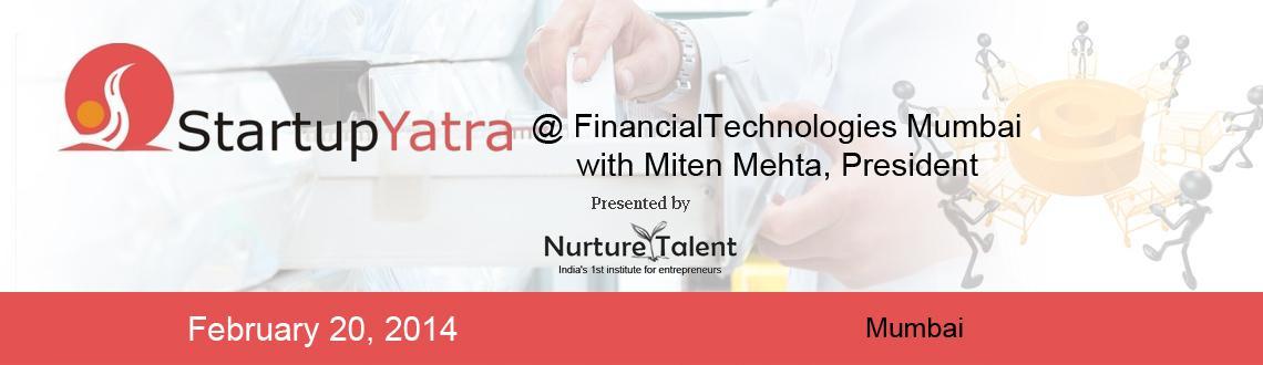 StartupYatra @FinancialTechnologies Mumbai with Miten Mehta, President