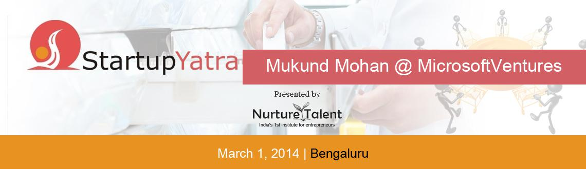 Book Online Tickets for StartupYatra with Mukund Mohan @Microsof, Bengaluru. 