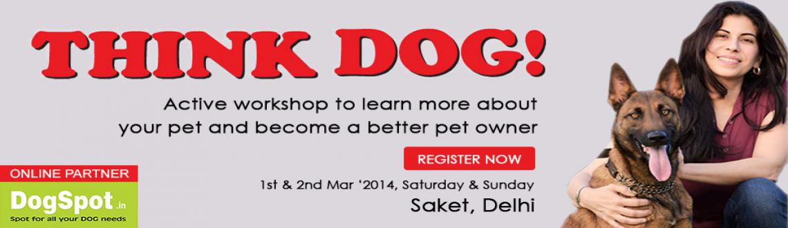 Book Online Tickets for THINK DOG  DELHI, NewDelhi. Think Dog is a unique two day workshop to help dog owners and anyone working with dogs to help them understand their dog better and help them raise a true companion dog. Promises to be a lot of learning an fun for the people and dogs alike.