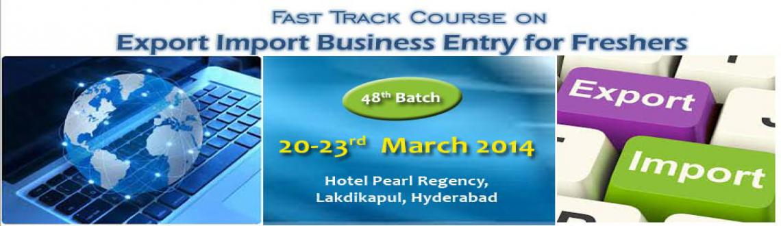 Fast Track Course on Entry to EXPORT-IMPORT Business -from March 20-23, 2014 @HYD