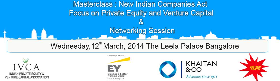 Masterclass : New Indian Companies Act- Focus on Private Equity and Venture Capital  Networking Session: Bangalore