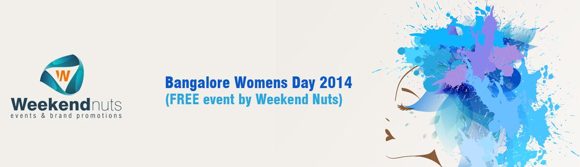 Bangalore Womens Day 2014 (FREE event by Weekend Nuts)