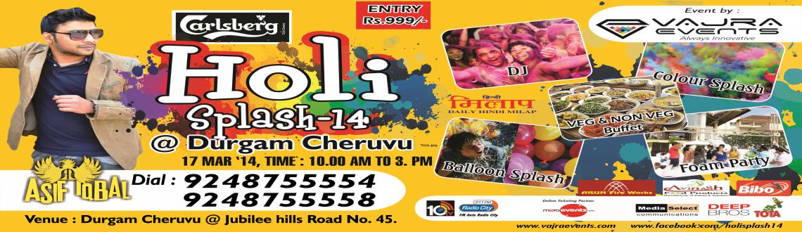 Book Online Tickets for Holi Splash 2014, Hyderabad. Holi Splash 2014 Hyderabad is gearing up to become the most exciting holi bash, this year with all the exciting aspects of the party lined up in one place. Organized at the Durgam Cheruvu, the Holi Splash would have the renowned DJ Asif Iqbal playing