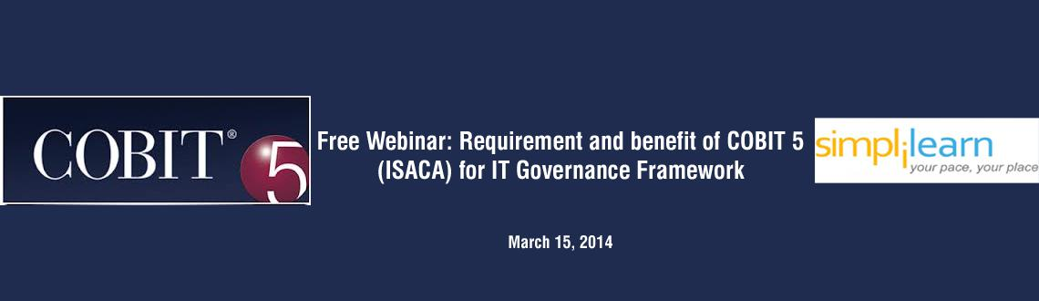 Book Online Tickets for Free Webinar: Requirement and benefit of, . The webinar will detail on The Control Objectives for Information and related Technology (COBIT 5). You will understand the benefits of COBIT 5 for an organization. It will also cover the need for an effective framework to govern and manage IT enterp