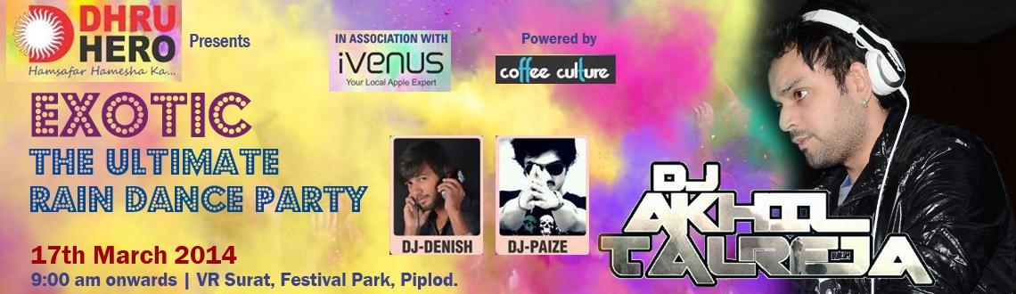 Book Online Tickets for Exotic The Ultimate Rain Dance Party, Surat. The Exotic ultimate rain Dance Party with India\\\'s best Dj Akhil Talreja at VR Surat