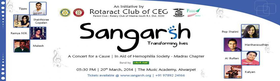 Book Online Tickets for Sangarsh 2014 - Concert For a Cause, Chennai. Sangarsh - A Concert for a Cause is an initiative by the students of Rotaract Club Of CEG, Anna University, Chennai, focused on identifying the needy sections of the society and benefit them by organizing a fund raising musical concert. In