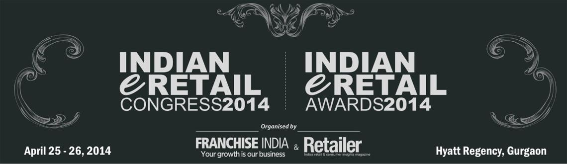 Book Online Tickets for Indian Retail  E-Retail Congress 2014, Gurugram.  Welcome you to the Future of Retail !!