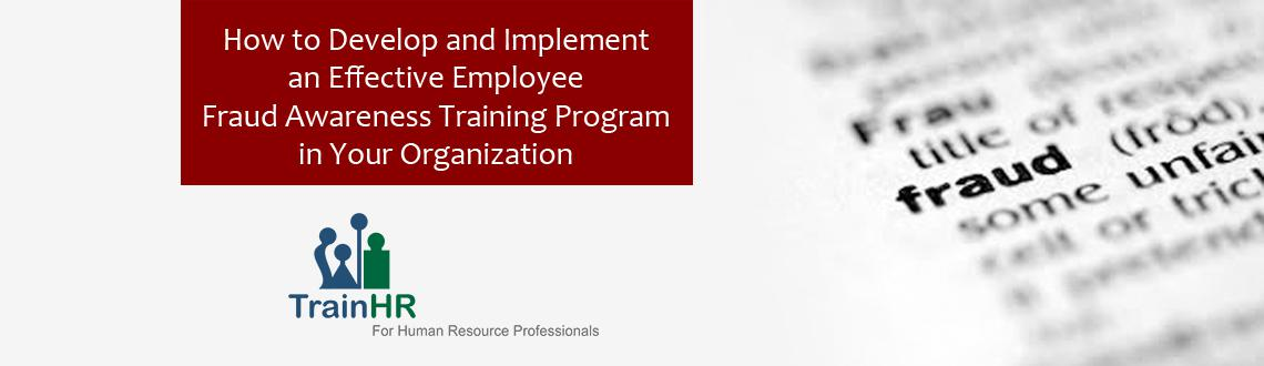 How to Develop and Implement an Effective Employee Fraud Awareness Training Program in Your Organization - Webinar by TrainHR