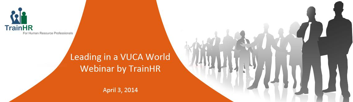 Book Online Tickets for Leading in a VUCA World - Webinar by Tra, . 