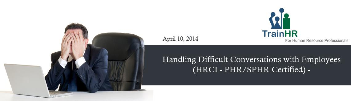 Handling Difficult Conversations with Employees(HRCI - PHR/SPHR Certified) -  Webinar by TrainHR