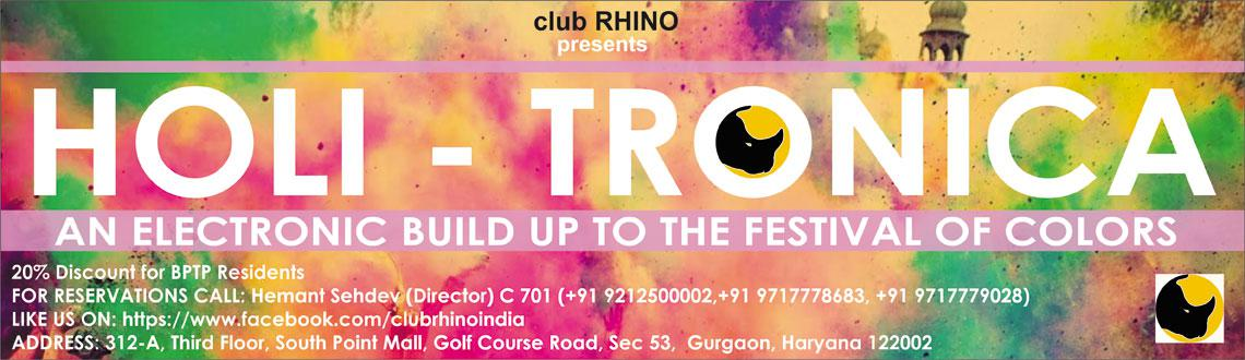 Book Online Tickets for Holi Tronica, Gurugram. HOLI-TRONICA an electronic build up to holi. Bring in the festival with our Signature cocktails and EDM at club RHINO, 15th march, 8 pm onwards. For passes and more info call +91 9717778683, +91 9717779028, +91 9212500002 #STOMPRs. 2249/- per couple
