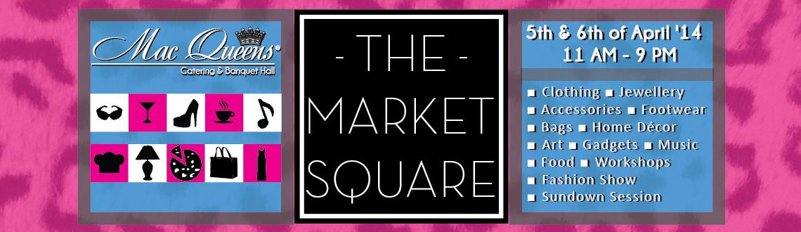 Book Online Tickets for The Market Square, Mumbai. A one of a kind shopping fest spread across 2 whole days! Shop till you drop while listening to some foot tapping music and munch on some lip smacking food! Drop by on the 5th & 6th of April \\\'14 between 11 AM - 9 PM for loads of pampering and