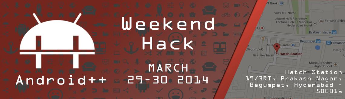 Book Online Tickets for Weekend Hack II by Android++, Hyderabad.  Agenda: Day 1:  9:00 AM - 10:00 AM - Registrations & Networking 10:00 AM - 10:30 AM - Pitching 10:30 AM - 11:00 AM - RealCricket 2014 Preview 11:00 AM - 11:15 AM - Tea Break 01:00 PM - 01:30 PM - Lunch 01:30 PM - 07:00 PM - Just H