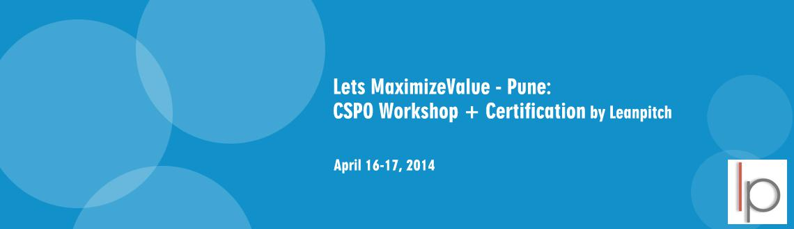 Lets MaximizeValue - Pune : CSPO Workshop + Certification by Leanpitch : May